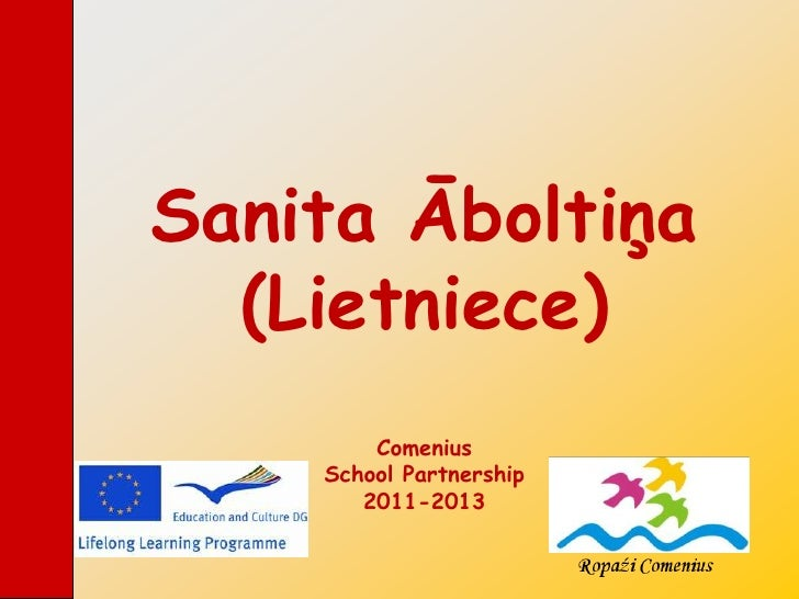 Sanita Āboltiņa  (Lietniece)        Comenius    School Partnership       2011-2013