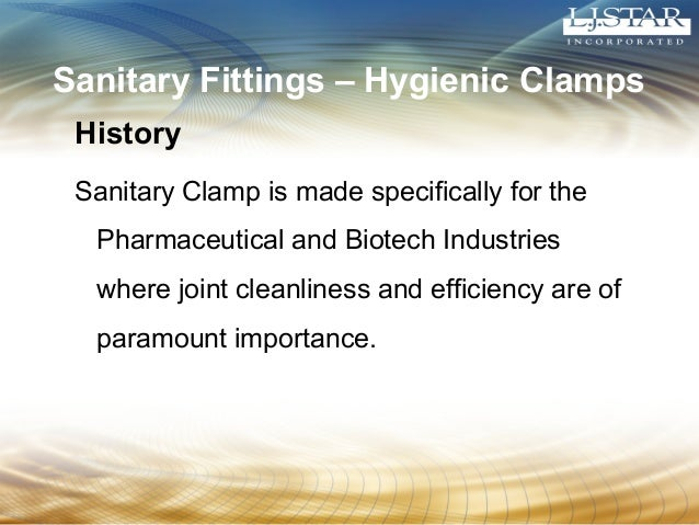 Sanitary Fittings – Hygienic Clamps  History  Sanitary Clamp is made specifically for the  Pharmaceutical and Biotech Indu...