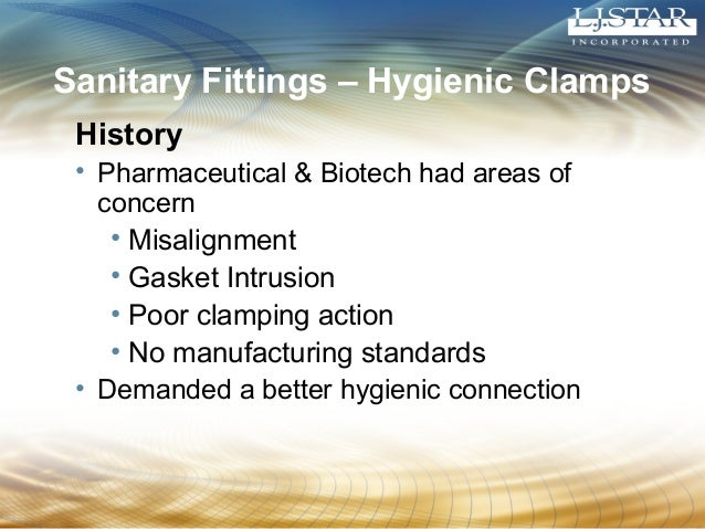 Sanitary Fittings – Hygienic Clamps  History  • Pharmaceutical & Biotech had areas of  concern  • Misalignment  • Gasket I...