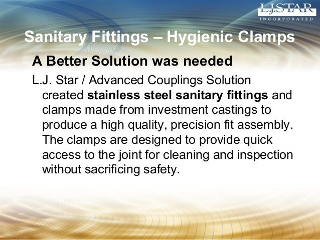 Sanitary Fittings – Hygienic Clamps  A Better Solution was needed  L.J. Star / Advanced Couplings Solution  created stainl...