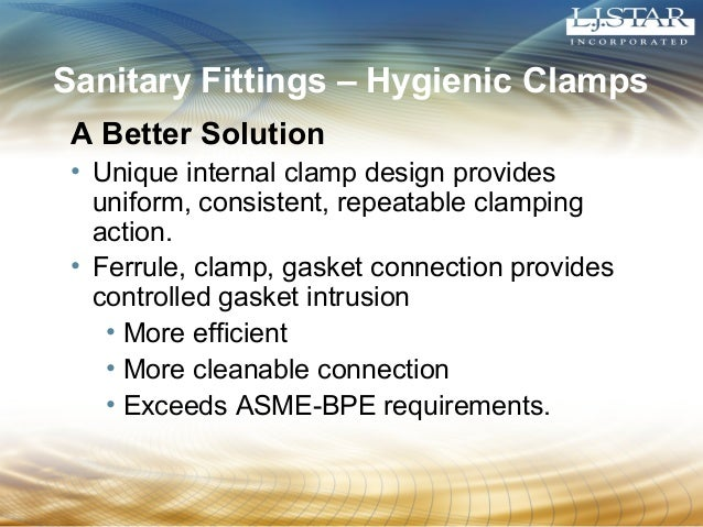 Sanitary Fittings – Hygienic Clamps  A Better Solution  • Unique internal clamp design provides  uniform, consistent, repe...