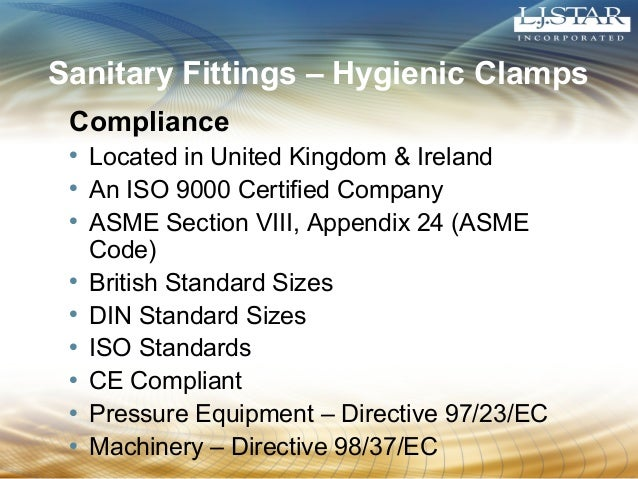 Sanitary Fittings – Hygienic Clamps  Compliance  • Located in United Kingdom & Ireland  • An ISO 9000 Certified Company  •...