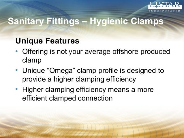 """Sanitary Fittings – Hygienic Clamps  Unique Features  • Offering is not your average offshore produced  clamp  • Unique """"O..."""