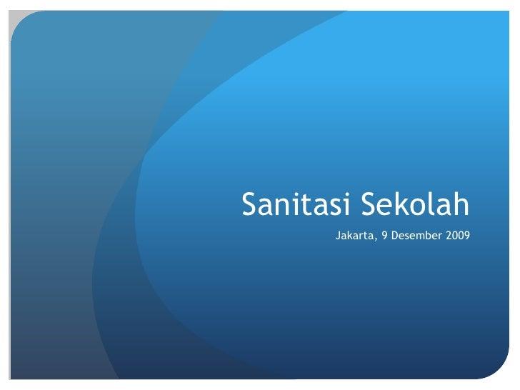 Sanitasi Sekolah      Jakarta, 9 Desember 2009