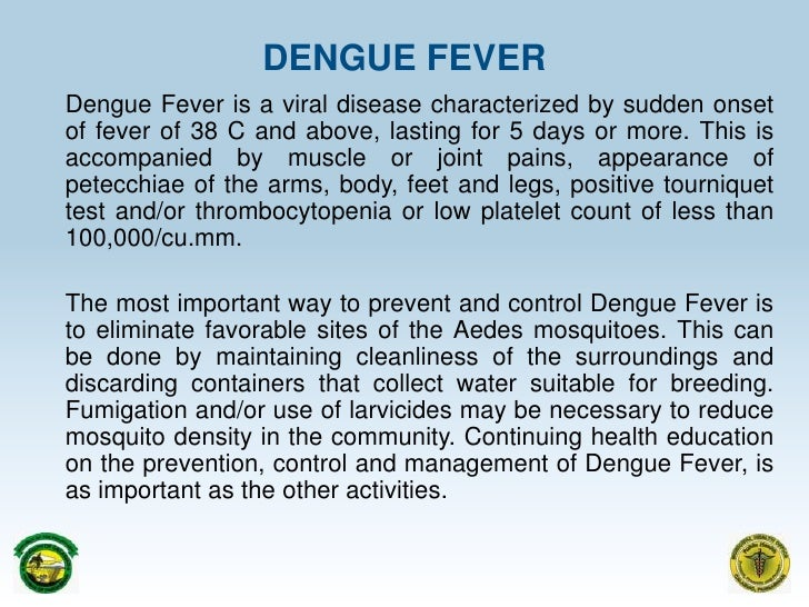 DENGUE FEVER<br />Dengue Fever is a viral disease characterized by sudden onset of fever of 38 C and above, lasting for 5 ...