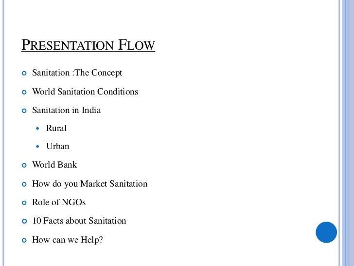 PRESENTATION FLOW   Sanitation :The Concept   World Sanitation Conditions   Sanitation in India       Rural       Urb...