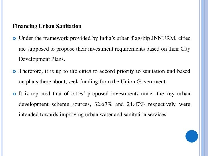    While there is no dedicated source of finances for urban sanitation    plans, the MoUD is assisting states and cities ...