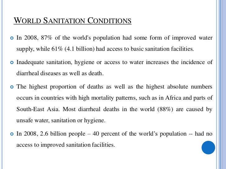 WORLD SANITATION CONDITIONS   In 2008, 87% of the worlds population had some form of improved water    supply, while 61% ...