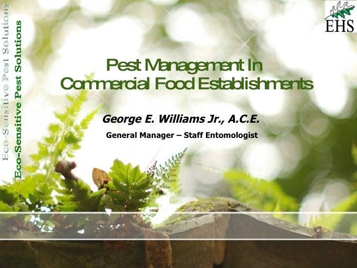 Pest Management In  Commercial Food Establishments George E. Williams Jr., A.C.E.   General Manager – Staff Entomologist