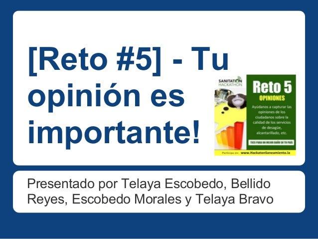 [Reto #5] - Tuopinión esimportante!Presentado por Telaya Escobedo, BellidoReyes, Escobedo Morales y Telaya Bravo