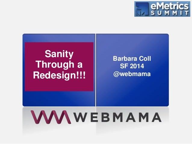 Sanity Through a Redesign!!! Barbara Coll SF 2014 @webmama