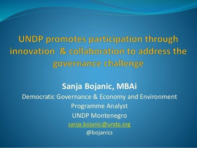 Sanja Bojanic, MBAi Democratic Governance & Economy and Environment Programme Analyst UNDP Montenegro sanja.bojanic@undp.o...