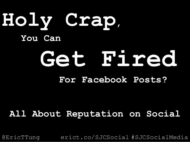 @EricTTung #SJCSocialMediaerict.co/SJCSocial Holy Crap, You Can Get Fired For Facebook Posts? All About Reputation on Soci...