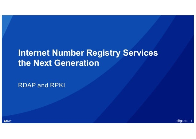 1 Internet Number Registry Services the Next Generation RDAP and RPKI