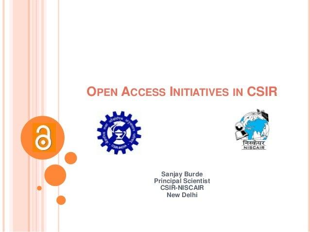 OPEN ACCESS INITIATIVES IN CSIR  Sanjay Burde  Principal Scientist  CSIR-NISCAIR  New Delhi