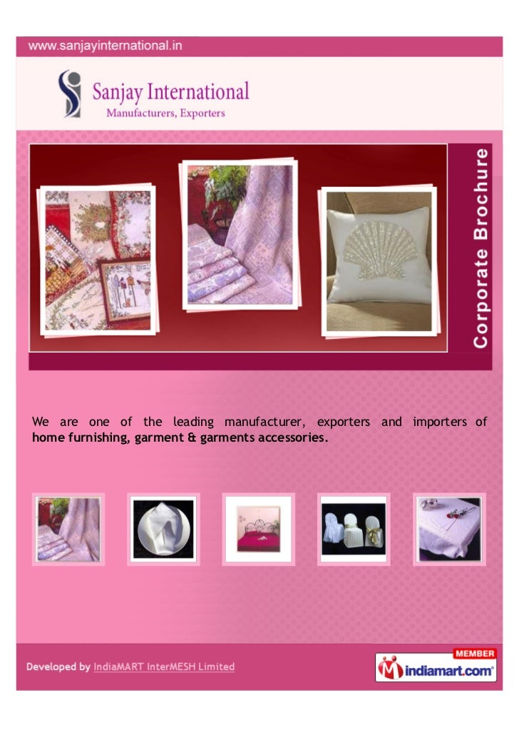 We are one of the leading manufacturer, exporters and importers ofhome furnishing, garment & garments accessories.
