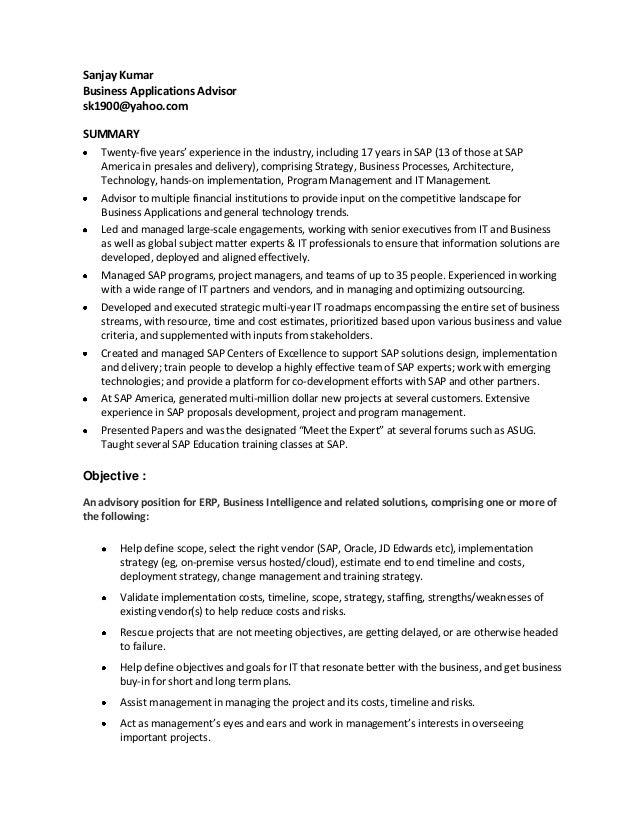 Sanjay Kumar Business Applications Advisor sk1900@yahoo.com SUMMARY Twenty-five years' experience in the industry, includi...