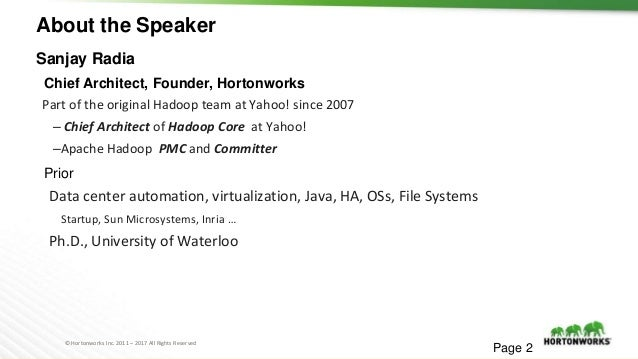 © Hortonworks Inc. 2011 – 2017 All Rights Reserved About the Speaker Sanjay Radia Chief Architect, Founder, Hortonworks Pa...