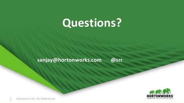 © Hortonworks Inc. 2011 – 2017 All Rights Reserved5 2 © Hortonworks Inc. 2011 – 2017. All Rights Reserved Questions? sanja...