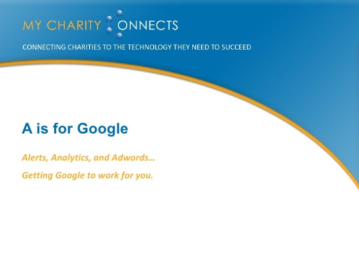 A is for Google Alerts, Analytics, and Adwords… Getting Google to work for you.