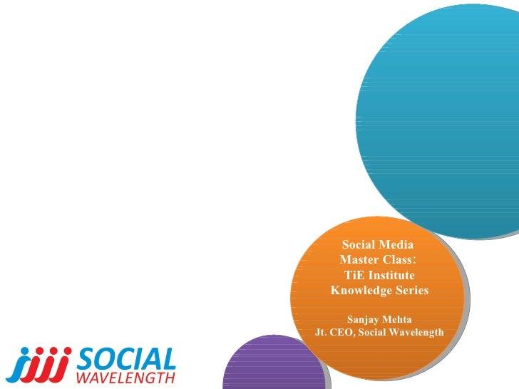 Social Media  Master Class:  TiE Institute Knowledge Series Sanjay Mehta Jt. CEO, Social Wavelength