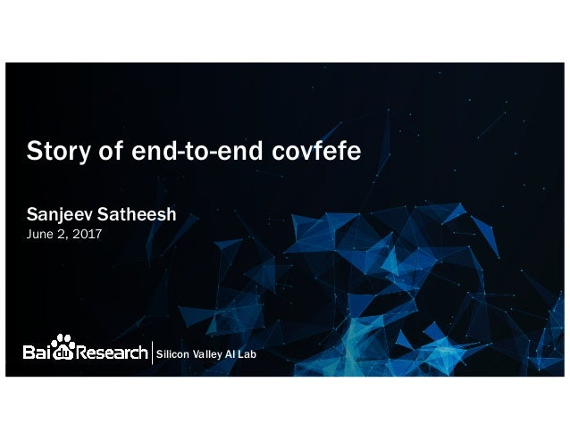Silicon Valley AI Lab Story of end-to-end covfefe Sanjeev Satheesh June 2, 2017