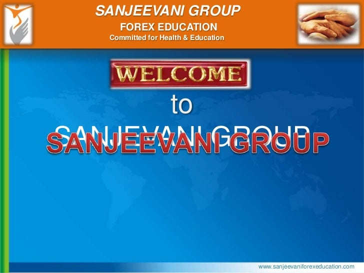 SANJEEVANI GROUP     FOREX EDUCATION   Committed for Health & Education       toSANJEVANI GROUP                           ...