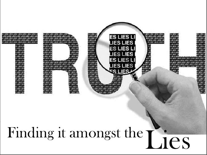 Finding it amongst the                         Lies