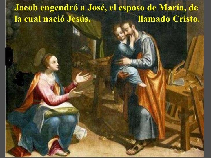 Resultado de imagen para Jacob engendró a José, el esposo de María, de la que nació Jesús, llamado Cristo.