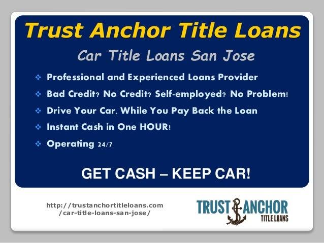 http://trustanchortitleloans.com /car-title-loans-san-jose/ Trust Anchor Title Loans  Professional and Experienced Loans ...
