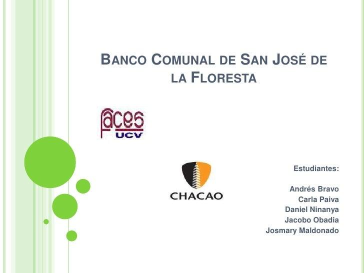 Banco Comunal de San José de la Floresta<br />Estudiantes:<br />Andrés Bravo<br />Carla Paiva<br />Daniel Ninanya<br />Jac...