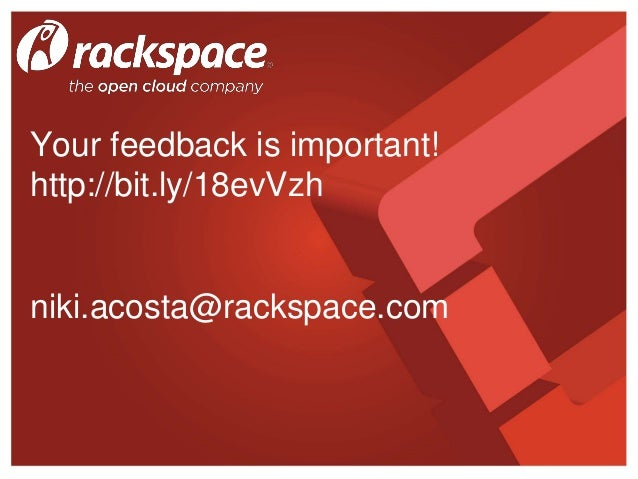 Your feedback is important! http://bit.ly/18evVzh niki.acosta@rackspace.com
