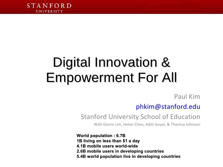 Digital Innovation & Empowerment For All Paul Kim [email_address] Stanford University School of Education With Gloria Lim,...