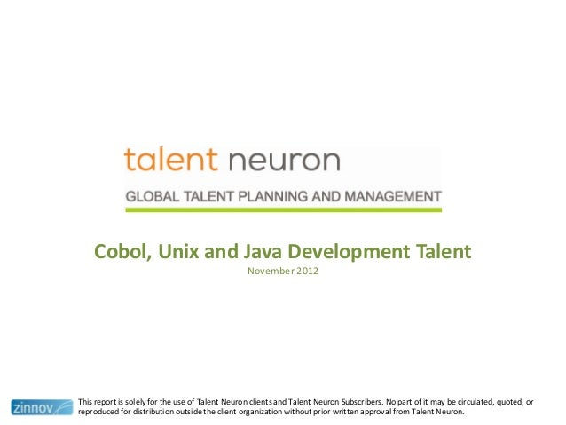 Cobol, Unix and Java Development TalentNovember 2012This report is solely for the use of Talent Neuron clients and Talent ...