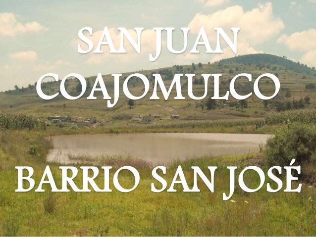 SAN JUAN COAJOMULCO BARRIO SAN JOSÉ