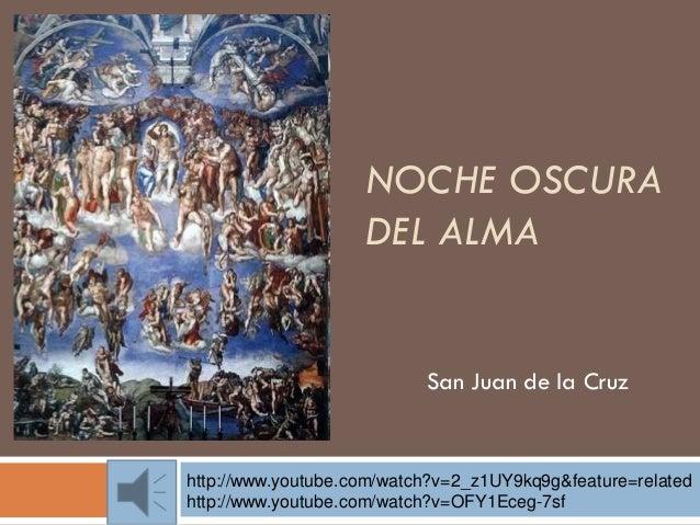 NOCHE OSCURA DEL ALMA San Juan de la Cruz http://www.youtube.com/watch?v=2_z1UY9kq9g&feature=related http://www.youtube.co...