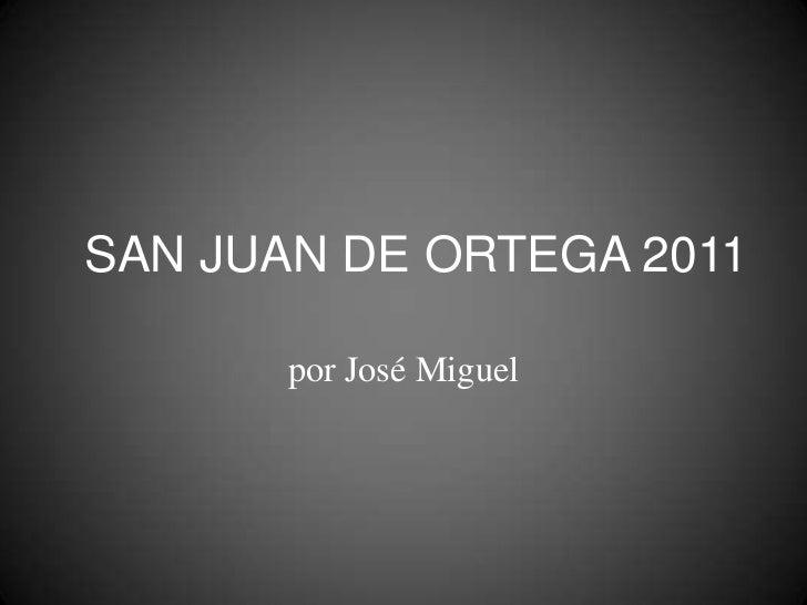 SAN JUAN DE ORTEGA 2011<br />por José Miguel<br />