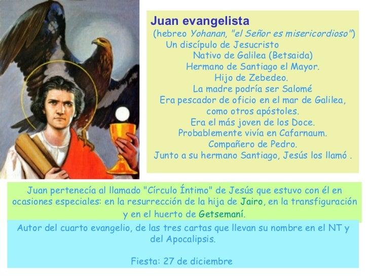 """Juan evangelista (hebreo  Yohanan ,  """"el Señor es misericordioso"""" )  Un discípulo de Jesucristo  Nativo de Galil..."""