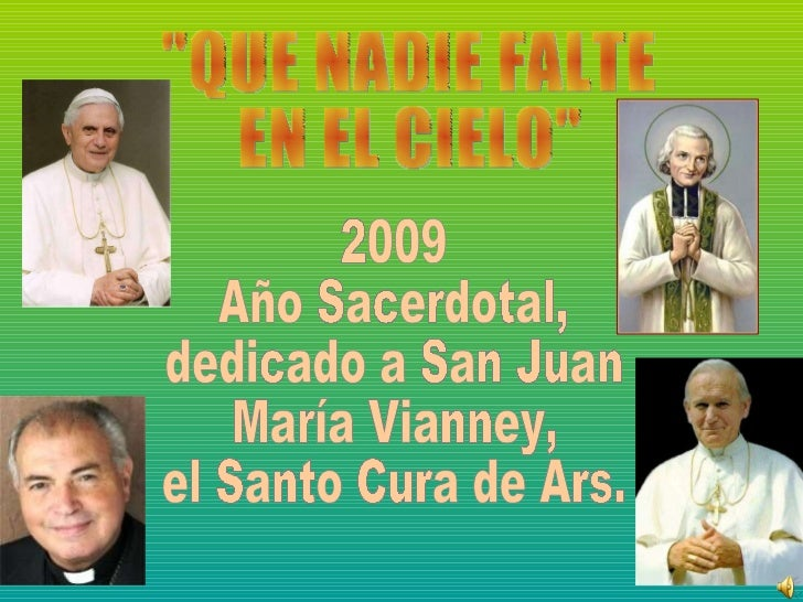 """""""QUE NADIE FALTE  EN EL CIELO"""" 2009 Año Sacerdotal,  dedicado a San Juan María Vianney,  el Santo Cura de Ars."""