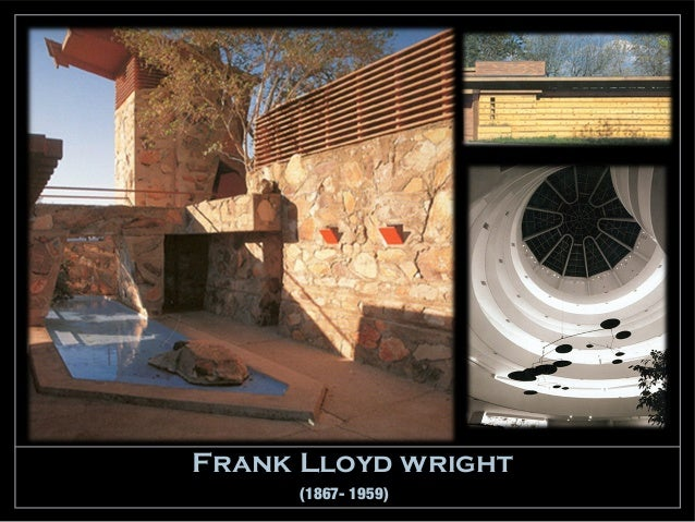 Frank Lloyd wright      (1867- 1959)