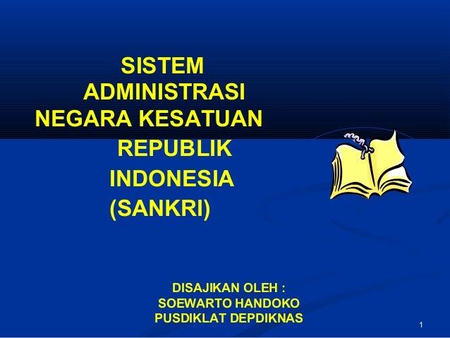 SISTEM   ADMINISTRASINEGARA KESATUAN      REPUBLIK     INDONESIA     (SANKRI)         DISAJIKAN OLEH :       SOEWARTO HAND...