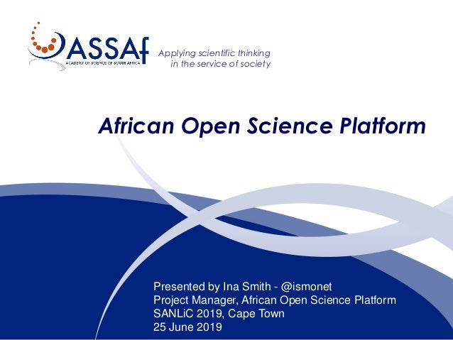 Applying scientific thinking in the service of society African Open Science Platform Presented by Ina Smith - @ismonet Pro...