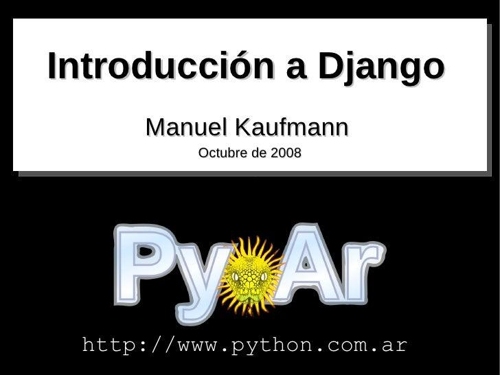 Introducción a Django Manuel   Kaufmann Octubre de 2008 http://www.python.com.ar