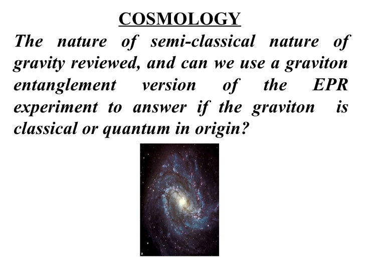 COSMOLOGY The nature of semi-classical nature of gravity reviewed, and can we use a graviton entanglement version of the E...