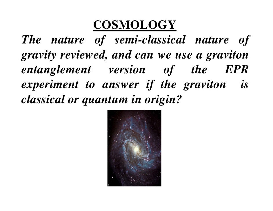 COSMOLOGYThe nature of semi classical nature of                  semi-classicalgravity reviewed, and can we use a graviton...