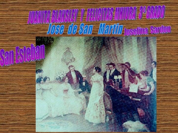 JUANITA BLAKSLEY  Y  FELICITAS MHIURA  3º GRADO Jose  de San  Martin Josefina  Sardou San Esteban