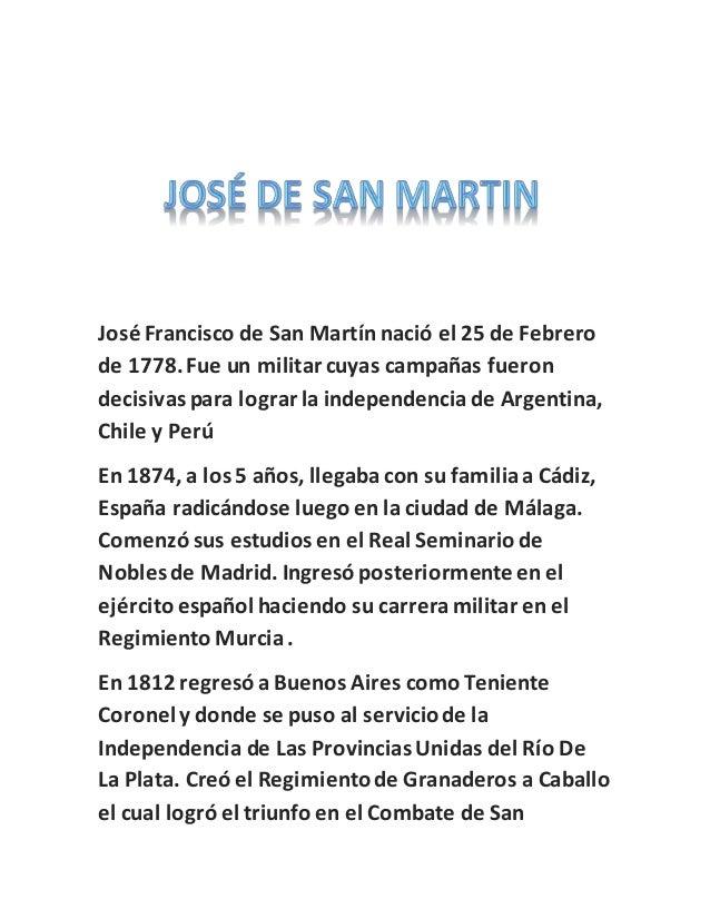 José Francisco de San Martín nació el 25 de Febrero de 1778.Fue un militar cuyas campañas fueron decisivas para lograr la ...