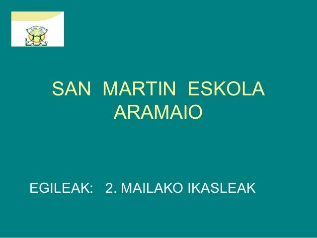 SAN MARTIN ESKOLA ARAMAIO  EGILEAK: 2. MAILAKO IKASLEAK