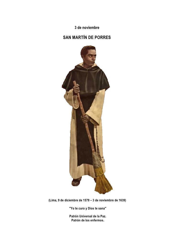 3 de noviembre            SAN MARTÍN DE PORRES     (Lima, 9 de diciembre de 1579 – 3 de noviembre de 1639)                ...