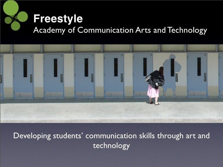 Freestyle      Academy of Communication Arts and Technology     Developing students' communication skills through art and ...